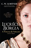 Lucrécia Bórgia - A Princesa do Vaticano