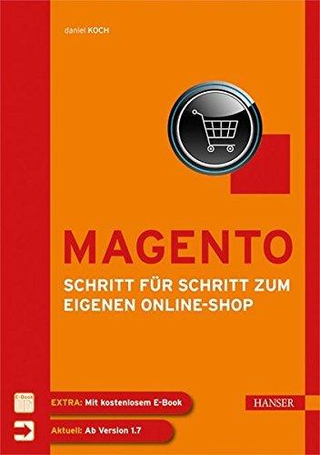 Magento - Schritt fur Schritt zum eigenen Online-Shop  Von der Installation bis zur Erweiterung des Systems
