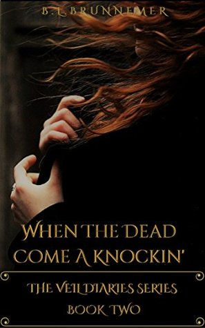When the Dead Come A Knockin' (The Veil Diaries, #2)