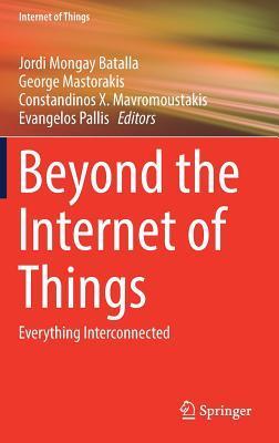 Beyond the Internet of Things: Everything Interconnected Jordi Mongay Batalla