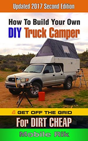 How To Build Your Own DIY Truck Camper And Get Off The Grid F... by Mobile Rik