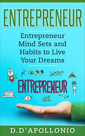 Entrepreneur: Entrepreneur Mind sets and Habits to Live Your Dreams (Business, Money, Power, Mindset, Elon musk, Self help, Financial Freedom Book 1)