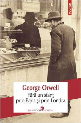 Fără un sfanț prin Paris și prin Londra by George Orwell