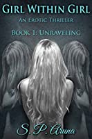 Girl Within Girl, An Erotic Thriller: Book 1: Unraveling