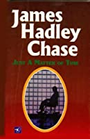JUST A MATTER OF TIME- JAMES HADLEY CHASE