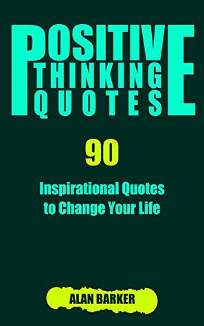 Positive Thinking Quotes: 90 Inspirational Quotes to Change ...