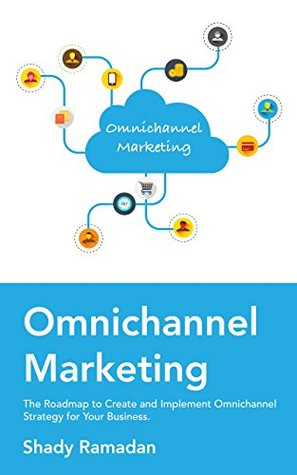 OmniChannel Marketing: The Roadmap to Create and Implement Omnichannel Strategy For Your Business