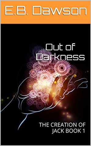 Out of Darkness (The Creation of Jack, #1)