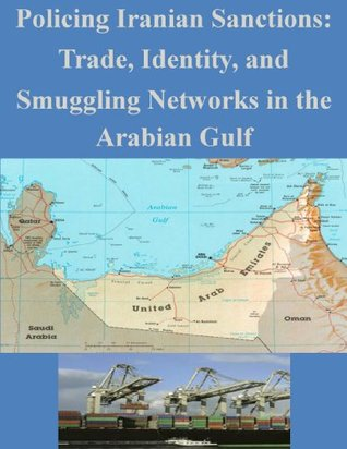 Policing Iranian Sanctions: Trade, Identity, and Smuggling Networks in the Arabian Gulf