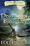 Dead Calm, Bone Dry by Eddie       Jones