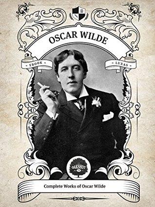 Oakshot Complete Works of Oscar Wilde (Illustrated, Inline Footnotes) (Classics Book 5)