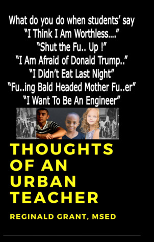 """Thoughts of an Urban Teacher: What do you do when students say """"I Think I Am Worthless"""", """"Shut the Fu.. Up"""", """"I Am Afraid of Donald Trump"""", """"I Didn't Eat Last Night"""", """"Fu..ing Bald Headed Mother Fu..er"""" and """"I Want to Be An Engineer"""" ?"""