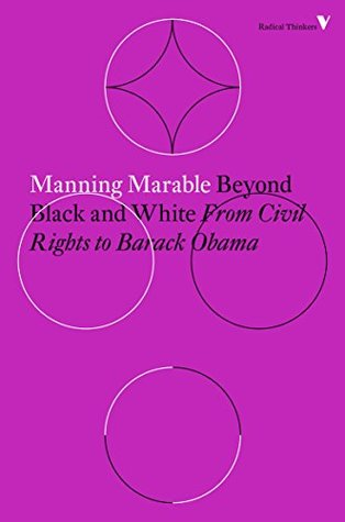 Beyond Black and White: From Civil Rights to Barack Obama (Radical Thinkers)