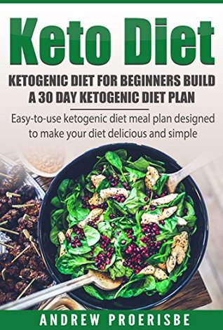 Keto Diet Ketogenic Diet For Beginners Build A 30 Day Ketogenic Diet Plan By Andrew Proerisbe