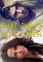 That Thing Between Eli & Gwen