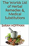 The Worlds List of Herbal Remedies & Medical Substitutions: W.H.O