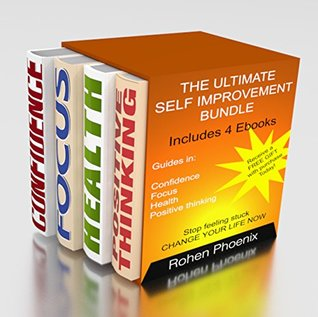 The Ultimate Self Improvement Bundle: Stop Feeling Stuck, Change your life now! 4 Guide Books on Confidence, Focus, Health, and Positive Thinking Plus a FREE GIFT