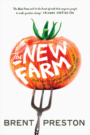 The New Farm Our Ten Years on the Front Lines of the Good
