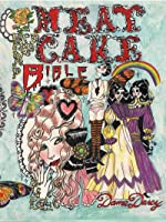The Meat Cake Bible By Dame Darcy