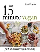 15 Minute Vegan: Fast, Modern Vegan Cooking