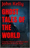 Ghost Tales of the World: A Spooky Collection of Historical Ghost Stories from all Over the World