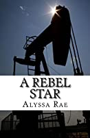 A Rebel Star (A Rebel Star Series Book 1)