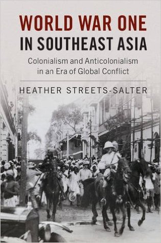 World War One in Southeast Asia: Colonialism and Anticolonialism in an Era of Global Conflict