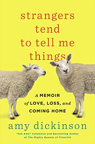 Strangers Tend to Tell Me Things - A Memoir of Love, Loss, and Coming Home