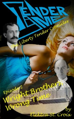 Tender Time: The Liberty Tender Chronicles: Wright Brothers, Wrong Time