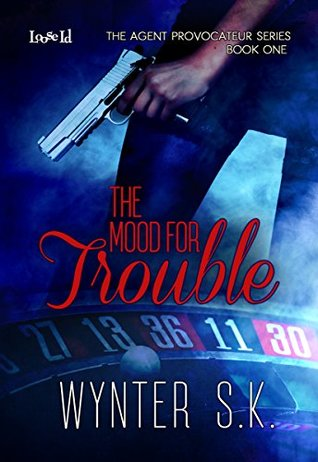 The Mood for Trouble (Agent Provocateur Book 1)