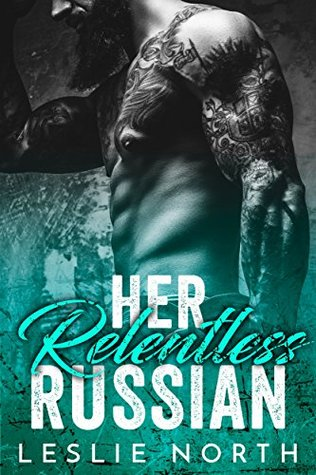 Her Relentless Russian by Leslie North