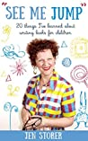 See Me Jump: 20 things I've learned about writing books for children