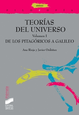 Teorías del universo. Volumen I. De los pitagóricos a Galileo.
