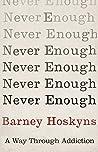 Never Enough: A Way Through Addiction