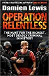 Operation Relentless: The Hunt for the Richest, Deadliest Criminal in History