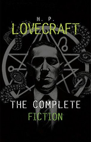 H. P. Lovecraft: The Complete Fiction