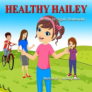Children's book: Healthy Hailey: Teach your child to eat healthy food (picture book for age 5-9, body health and values for early learning) (Happy Hailey 1)