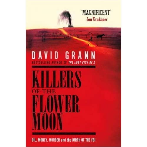 Killers of the Flower Moon: Oil, Money, Murder and the