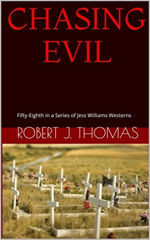 CHASING EVIL: Fifty-Eighth in a Series of Jess Williams Westerns (A Jess Williams Western Book 58)
