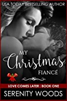 My Christmas Fiancé (Love Comes Later) (Volume 1)