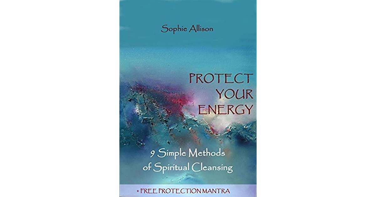 Energy Healing  Protect Your Energy: 9 Simple Methods of