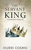 The Servant King (Ice Dragon Tales #2)