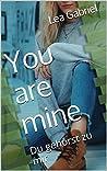 You are mine: Du gehörst zu mir
