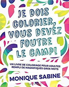 I Need to Color, You Need to F*#k Off!: The First Adult Coloring Book Featuring Swear Words in French from Pardon My French Press