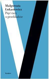 Pięć razy o przekładzie by Małgorzata Łukasiewicz