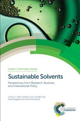 Sustainable Solvents Perspectives from Research, Business and International Policy