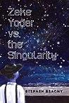 Zeke Yoder vs. the Singularity by Stephen Beachy
