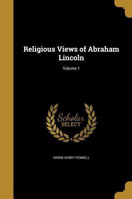 Religious Views of Abraham Lincoln; Volume 1