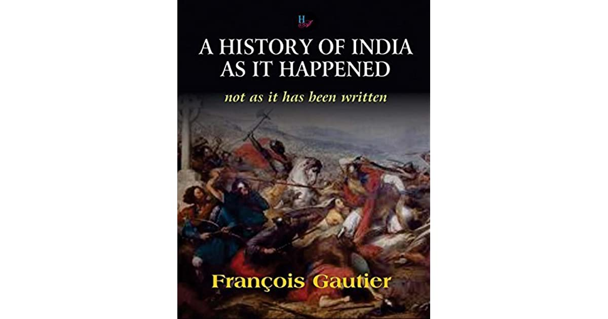 A History Of India As It Happened Not As It Has Been Written By