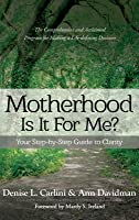 Motherhood - Is It for Me?: Your Step-By-Step Guide to Clarity